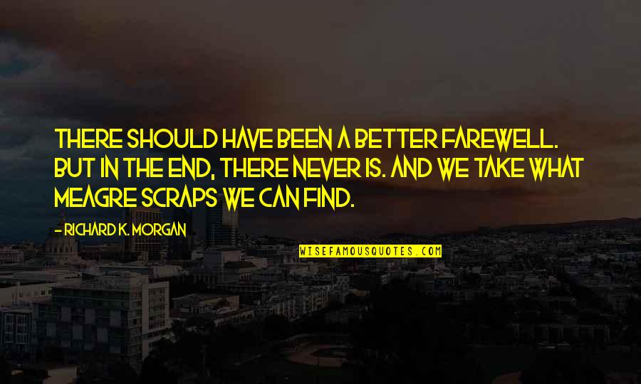 Richard K Morgan Quotes By Richard K. Morgan: There should have been a better farewell. But