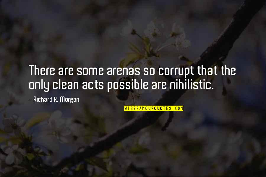 Richard K Morgan Quotes By Richard K. Morgan: There are some arenas so corrupt that the