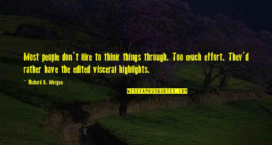 Richard K Morgan Quotes By Richard K. Morgan: Most people don't like to think things through.
