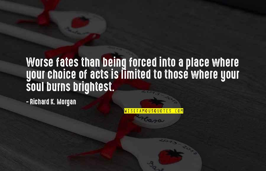 Richard K Morgan Quotes By Richard K. Morgan: Worse fates than being forced into a place
