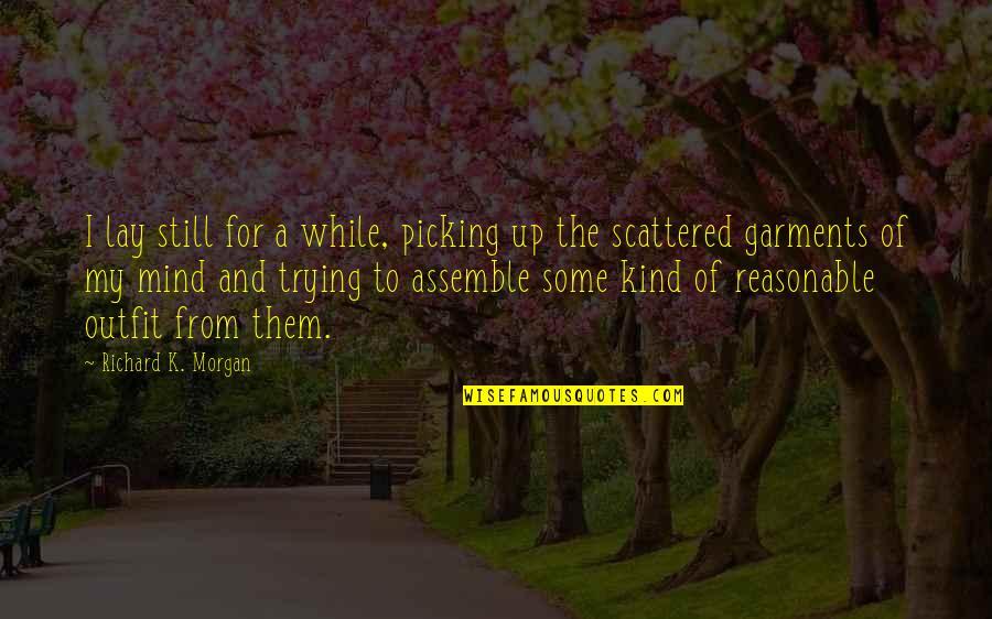 Richard K Morgan Quotes By Richard K. Morgan: I lay still for a while, picking up