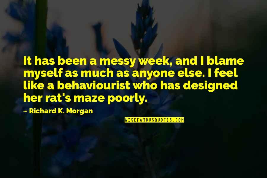Richard K Morgan Quotes By Richard K. Morgan: It has been a messy week, and I