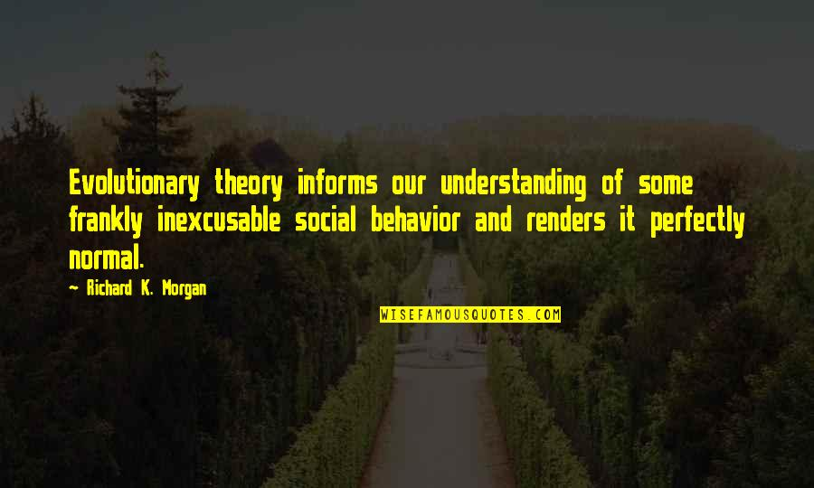 Richard K Morgan Quotes By Richard K. Morgan: Evolutionary theory informs our understanding of some frankly