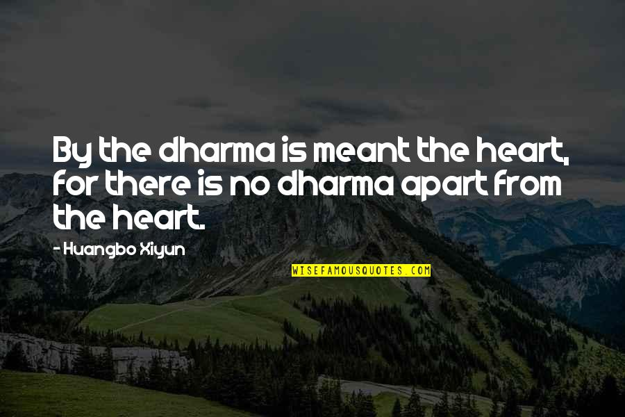 Richard Killmer Quotes By Huangbo Xiyun: By the dharma is meant the heart, for