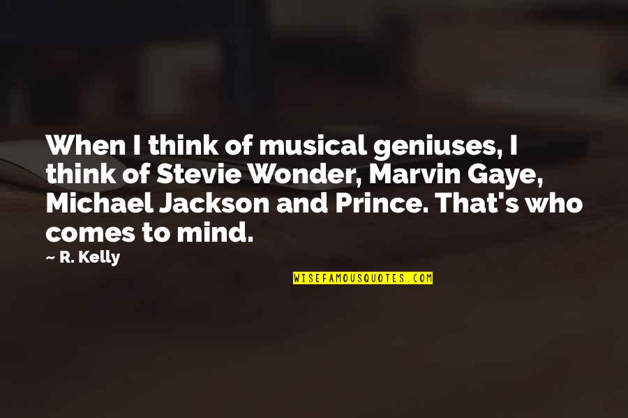 Richard Killmer Quotes By R. Kelly: When I think of musical geniuses, I think