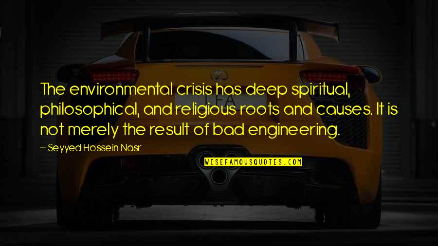 Richard Killmer Quotes By Seyyed Hossein Nasr: The environmental crisis has deep spiritual, philosophical, and