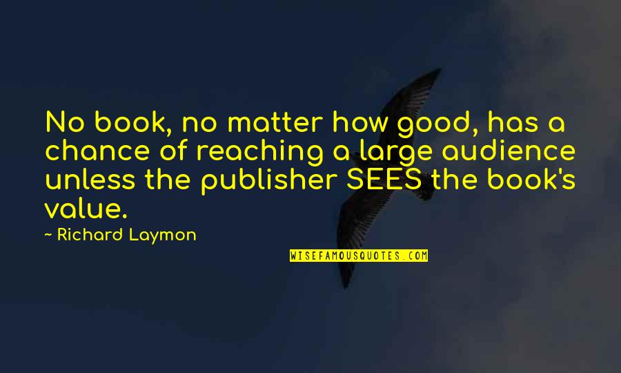 Richard Laymon Quotes By Richard Laymon: No book, no matter how good, has a