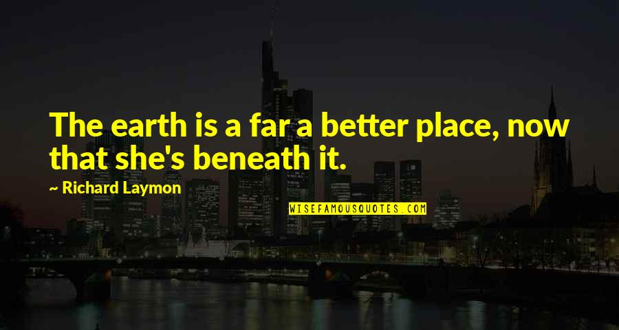 Richard Laymon Quotes By Richard Laymon: The earth is a far a better place,