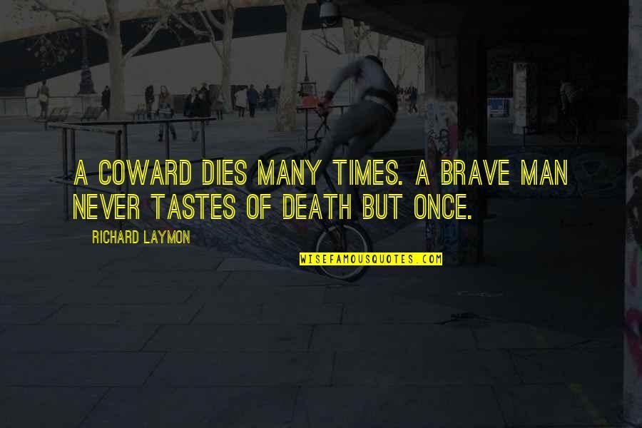 Richard Laymon Quotes By Richard Laymon: A coward dies many times. A brave man
