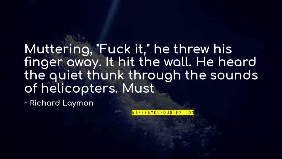 "Richard Laymon Quotes By Richard Laymon: Muttering, ""Fuck it,"" he threw his finger away."
