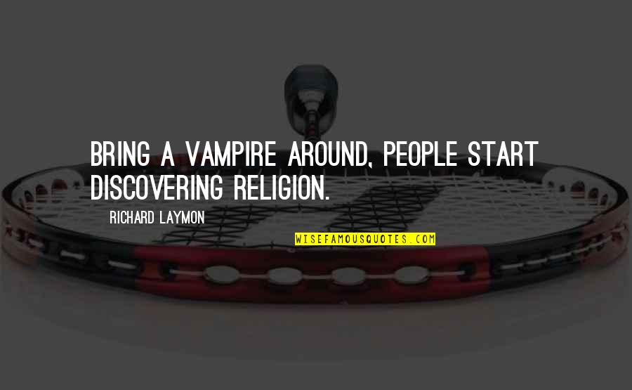 Richard Laymon Quotes By Richard Laymon: Bring a vampire around, people start discovering religion.