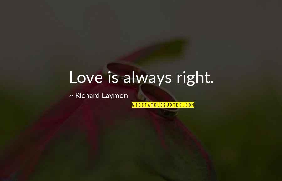 Richard Laymon Quotes By Richard Laymon: Love is always right.