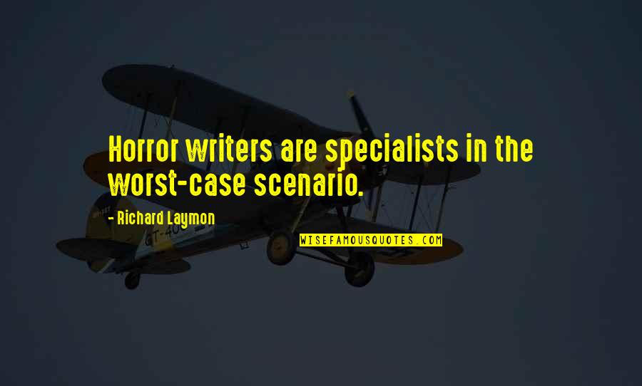 Richard Laymon Quotes By Richard Laymon: Horror writers are specialists in the worst-case scenario.