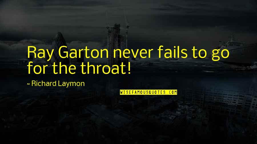 Richard Laymon Quotes By Richard Laymon: Ray Garton never fails to go for the
