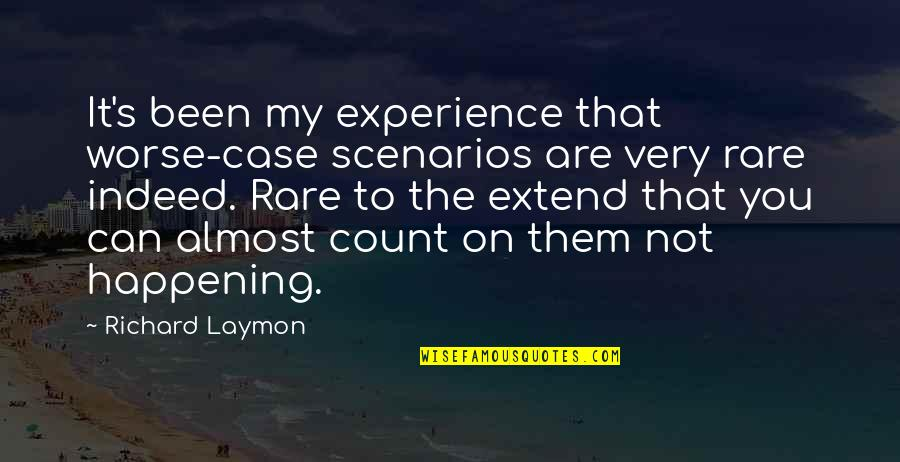 Richard Laymon Quotes By Richard Laymon: It's been my experience that worse-case scenarios are