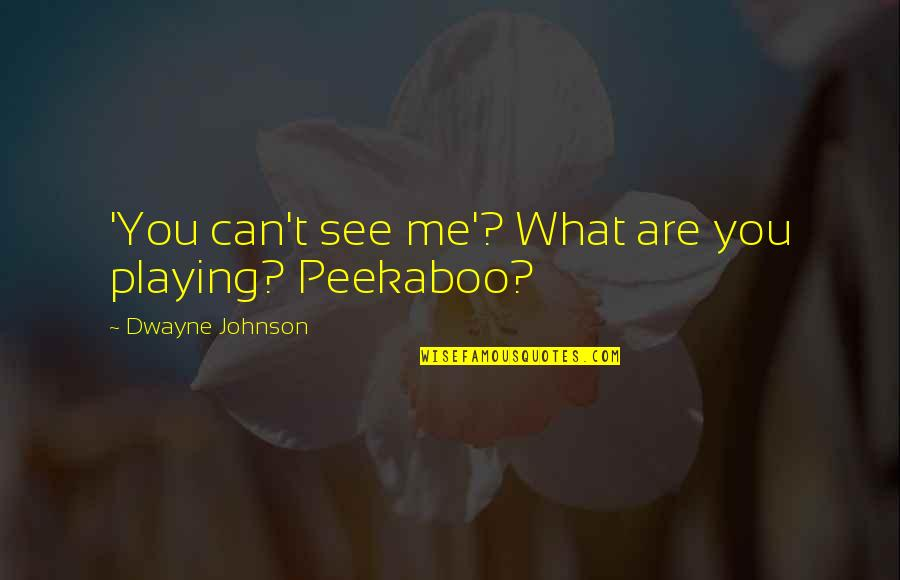 Richard Maltby Quotes By Dwayne Johnson: 'You can't see me'? What are you playing?