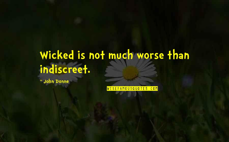 Richard Maltby Quotes By John Donne: Wicked is not much worse than indiscreet.
