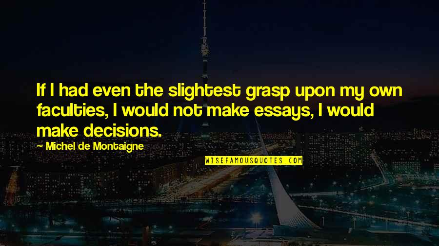 Richard Maltby Quotes By Michel De Montaigne: If I had even the slightest grasp upon