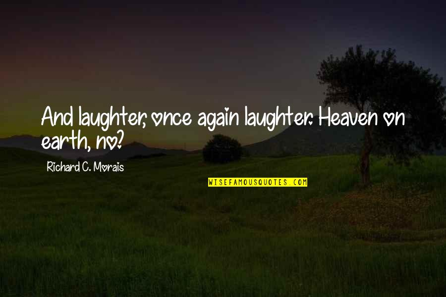 Richard Morais Quotes By Richard C. Morais: And laughter, once again laughter. Heaven on earth,