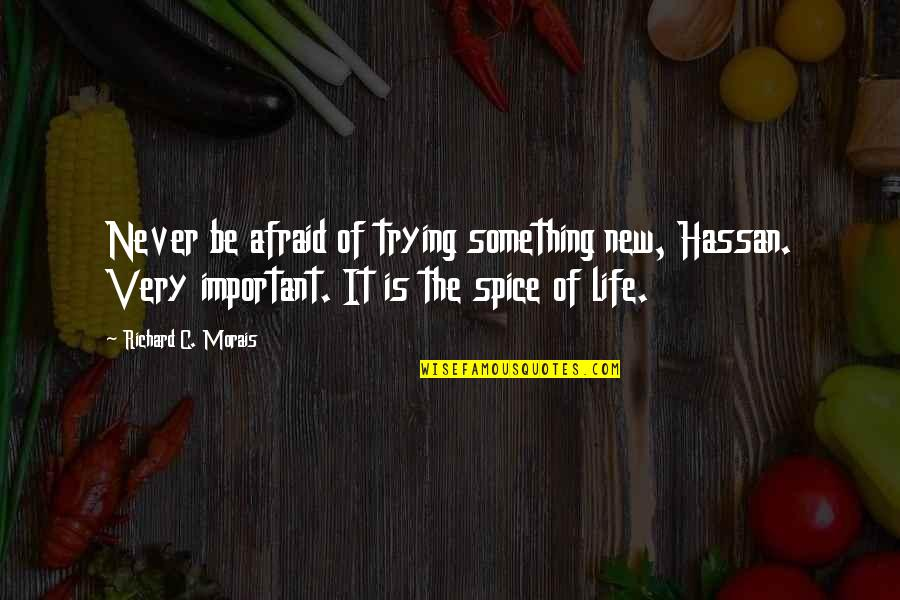 Richard Morais Quotes By Richard C. Morais: Never be afraid of trying something new, Hassan.