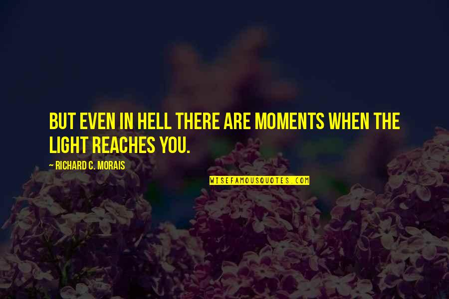 Richard Morais Quotes By Richard C. Morais: But even in hell there are moments when