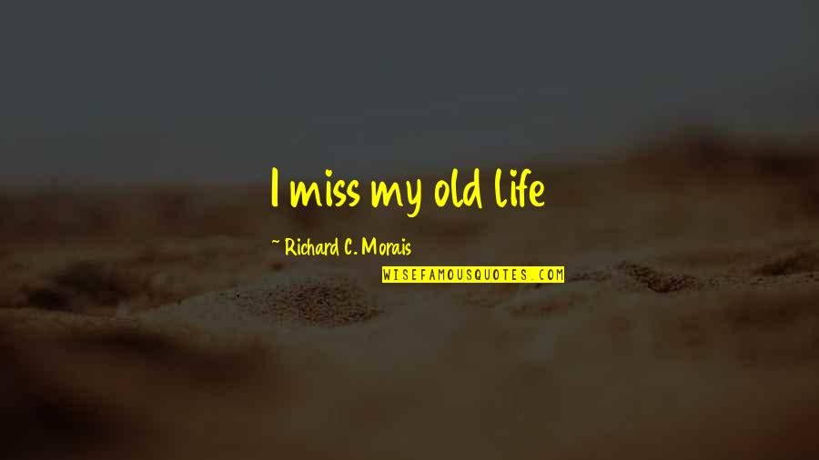 Richard Morais Quotes By Richard C. Morais: I miss my old life