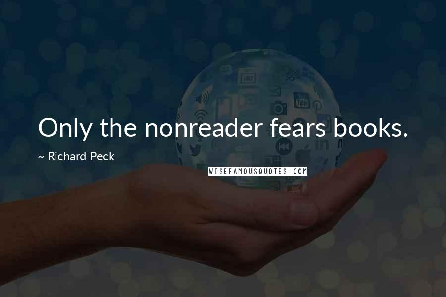 Richard Peck quotes: Only the nonreader fears books.