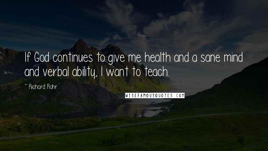 Richard Rohr quotes: If God continues to give me health and a sane mind and verbal ability, I want to teach.