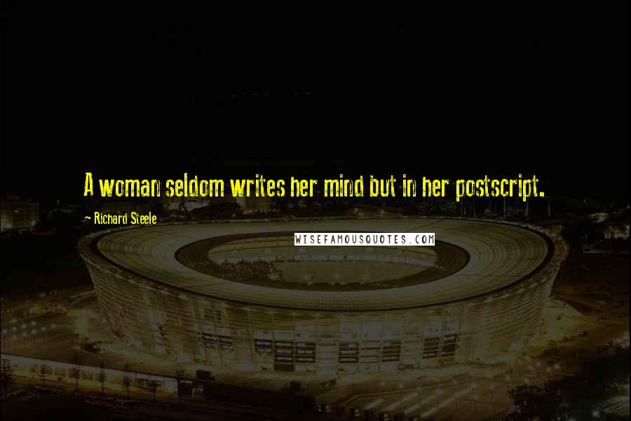 Richard Steele quotes: A woman seldom writes her mind but in her postscript.