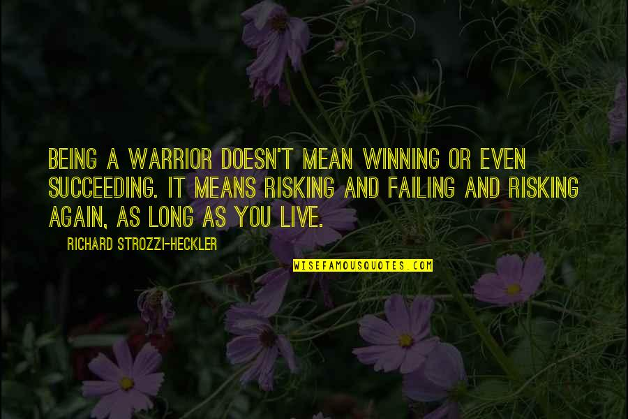 Richard Strozzi Heckler Quotes By Richard Strozzi-Heckler: Being a warrior doesn't mean winning or even