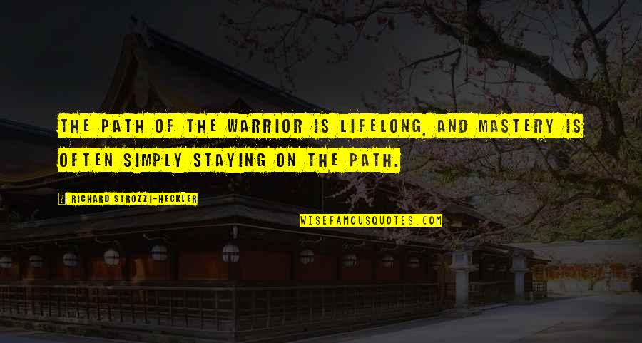 Richard Strozzi Heckler Quotes By Richard Strozzi-Heckler: The path of the Warrior is lifelong, and