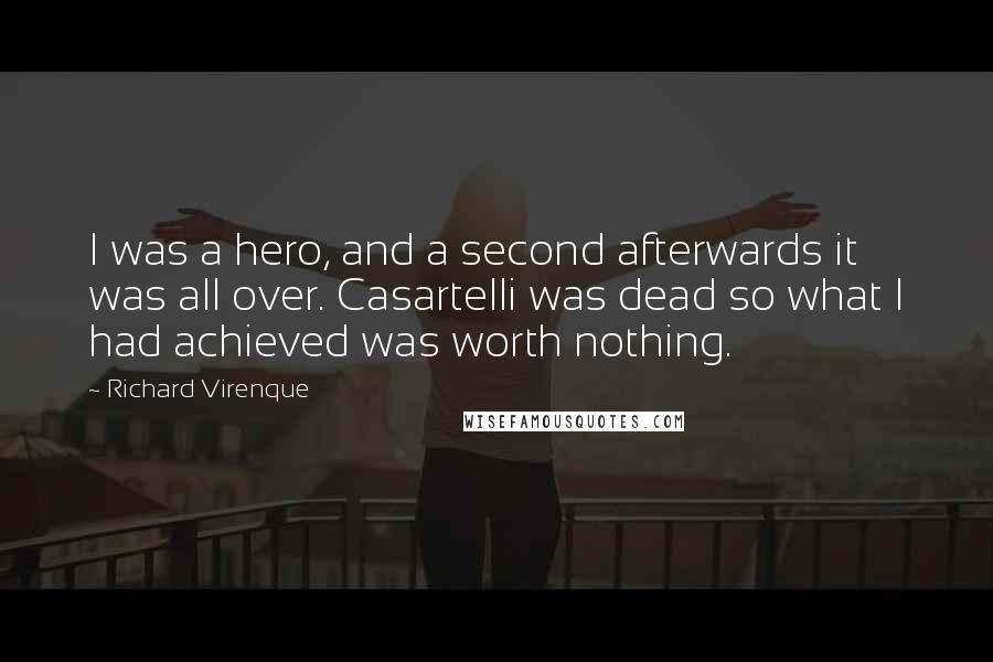 Richard Virenque quotes: I was a hero, and a second afterwards it was all over. Casartelli was dead so what I had achieved was worth nothing.