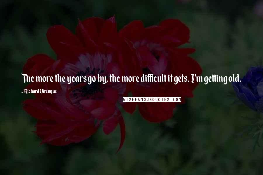 Richard Virenque quotes: The more the years go by, the more difficult it gets. I'm getting old.