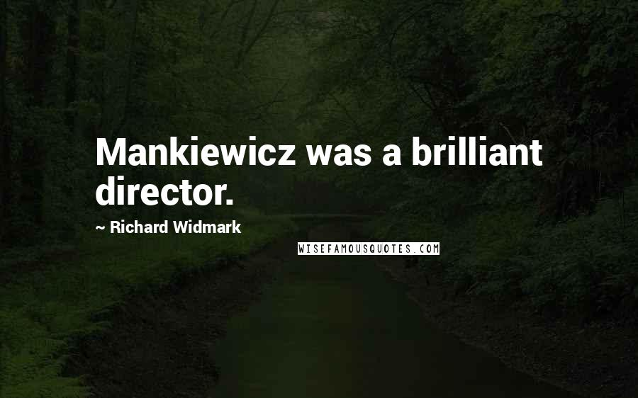 Richard Widmark quotes: Mankiewicz was a brilliant director.
