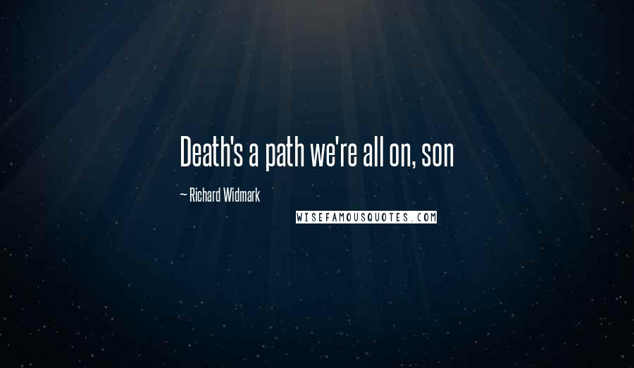 Richard Widmark quotes: Death's a path we're all on, son