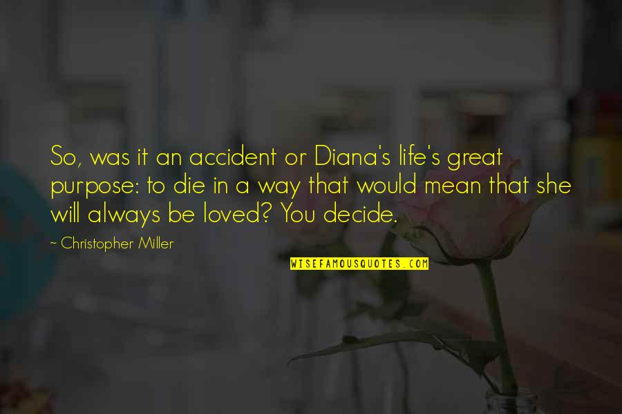 Richard Wilhelm Quotes By Christopher Miller: So, was it an accident or Diana's life's