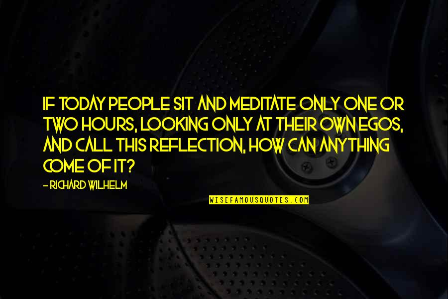 Richard Wilhelm Quotes By Richard Wilhelm: If today people sit and meditate only one