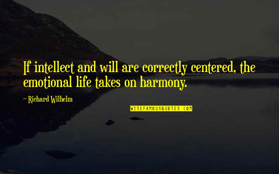 Richard Wilhelm Quotes By Richard Wilhelm: If intellect and will are correctly centered, the
