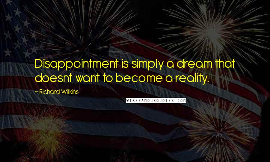 Richard Wilkins quotes: Disappointment is simply a dream that doesnt want to become a reality.