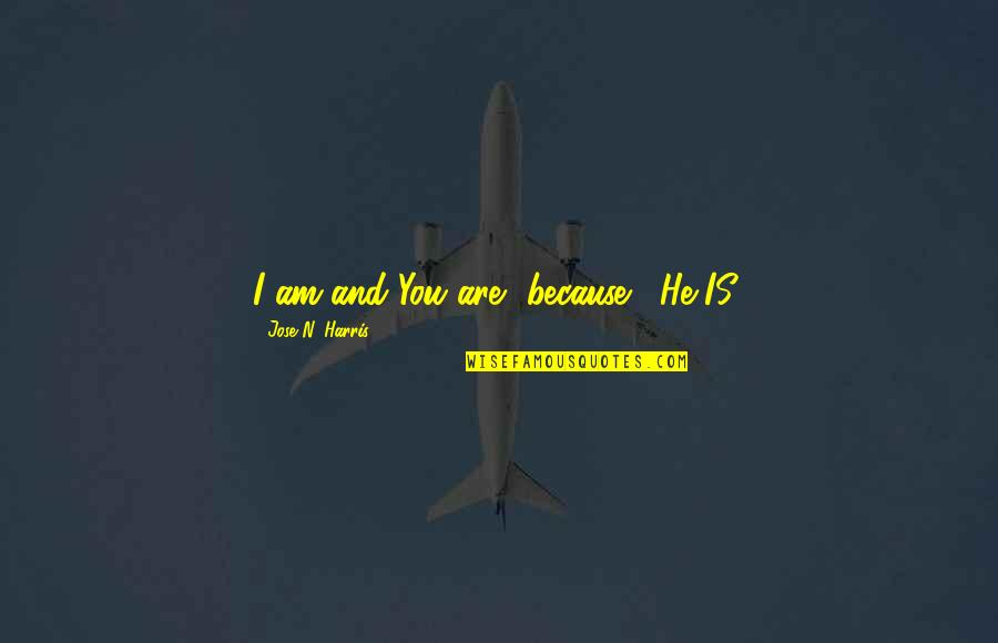 Richard Wilkinson Quotes By Jose N. Harris: I am and You are, because... He IS!