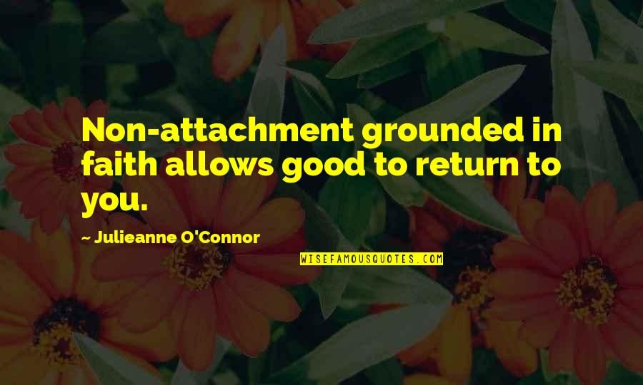 Richard Wilkinson Quotes By Julieanne O'Connor: Non-attachment grounded in faith allows good to return