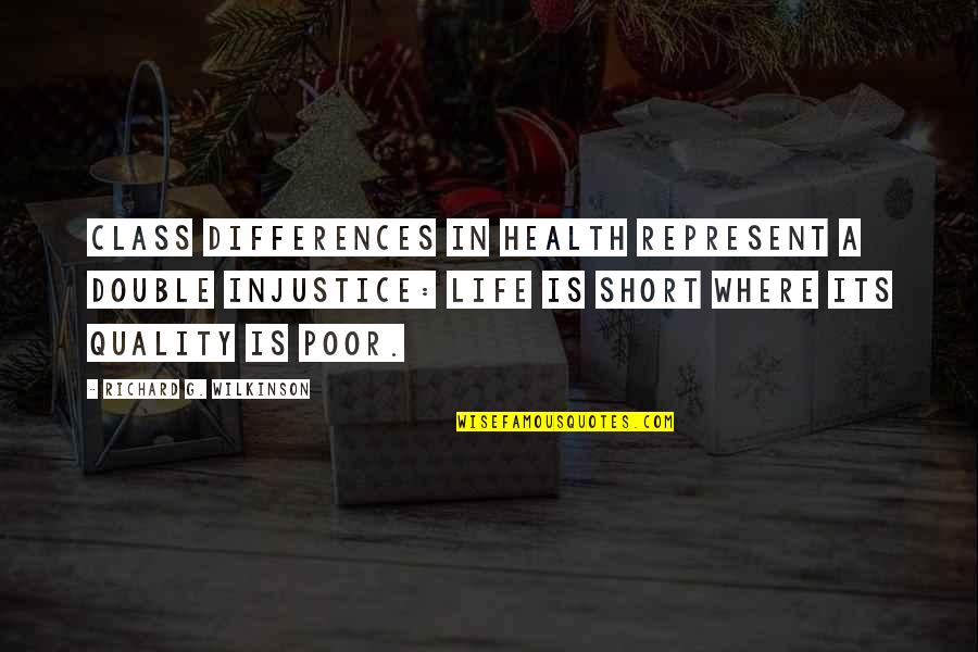 Richard Wilkinson Quotes By Richard G. Wilkinson: Class differences in health represent a double injustice: