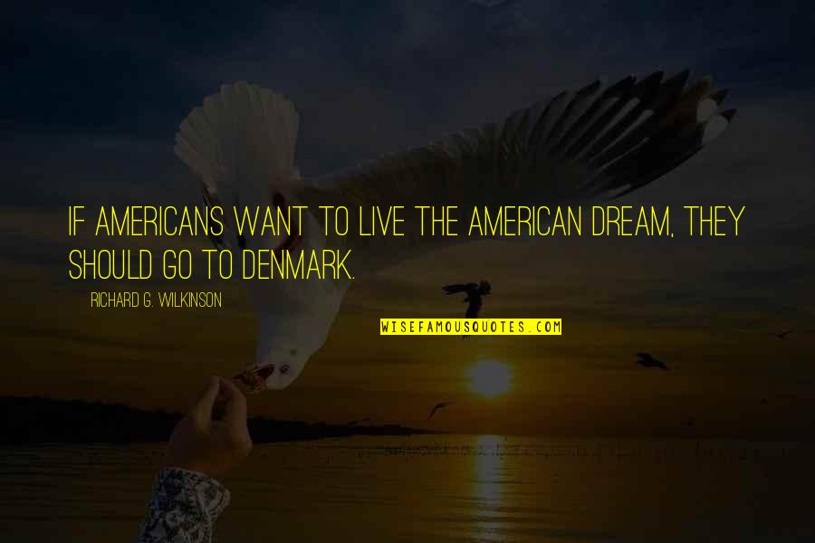 Richard Wilkinson Quotes By Richard G. Wilkinson: If Americans want to live the American dream,
