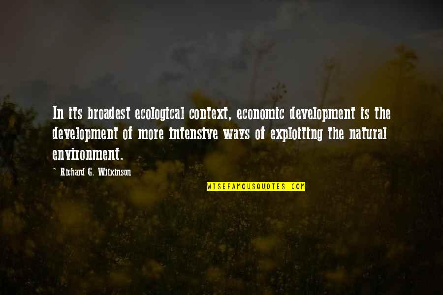 Richard Wilkinson Quotes By Richard G. Wilkinson: In its broadest ecological context, economic development is