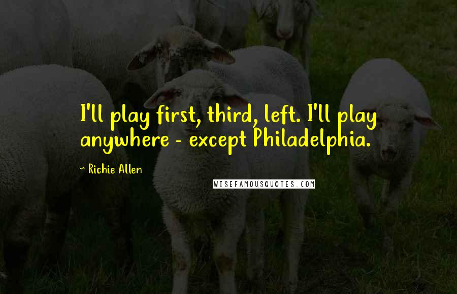 Richie Allen quotes: I'll play first, third, left. I'll play anywhere - except Philadelphia.