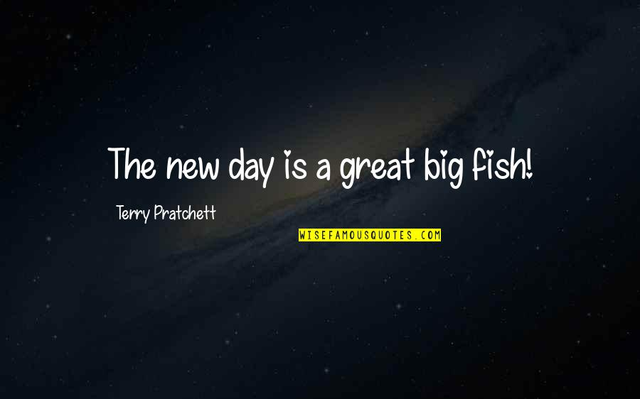 Richie Furst Quotes By Terry Pratchett: The new day is a great big fish!