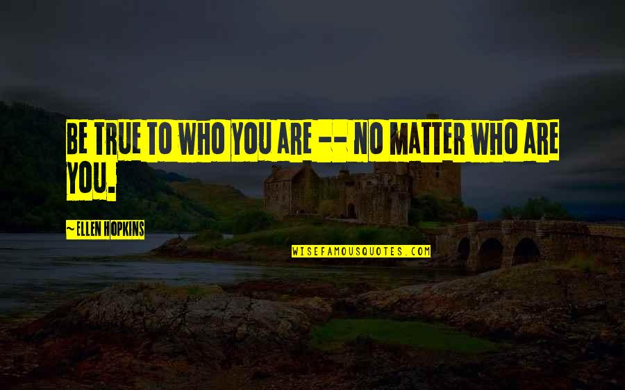 Richie Mccaw Motivational Quotes By Ellen Hopkins: Be true to who you are -- no