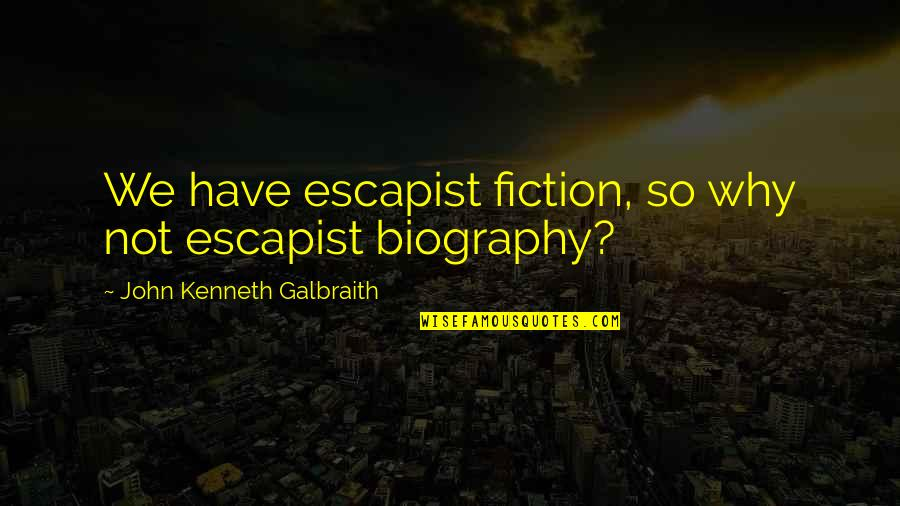 Richie Mccaw Motivational Quotes By John Kenneth Galbraith: We have escapist fiction, so why not escapist