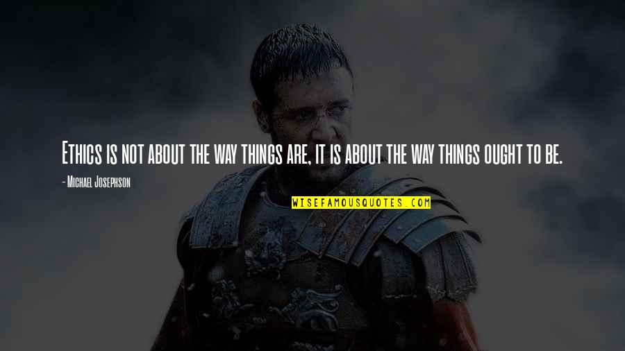 Richie Mccaw Motivational Quotes By Michael Josephson: Ethics is not about the way things are,