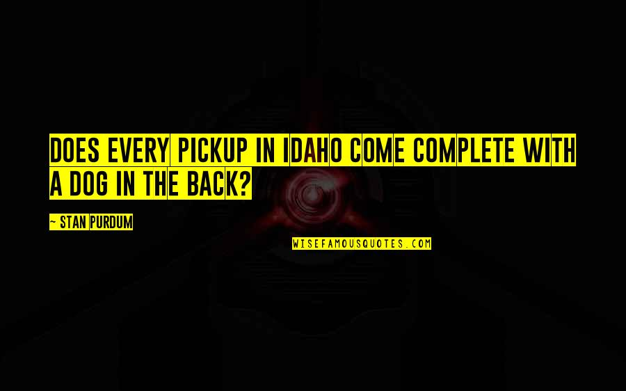 Richie Mccaw Motivational Quotes By Stan Purdum: Does every pickup in Idaho come complete with